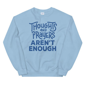 Thoughts and Prayers Aren't Enough Sweatshirt