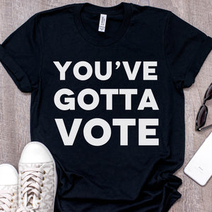 You've Gotta Vote Relaxed Fit T-Shirt