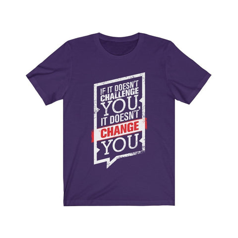 If It Doesn't Challenge You It Doesn't Change You - T-shirt - Mind Bend Apparel