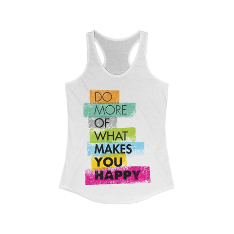 Do More Of What Makes You Happy - Tank Top - Mind Bend Apparel