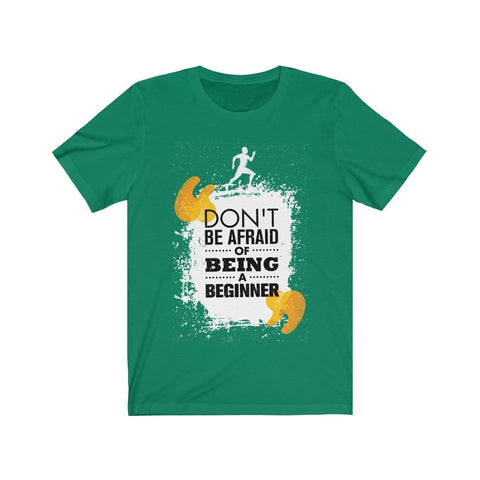 Don't Be Afraid Of Being A Beginner - T-shirt - Mind Bend Apparel