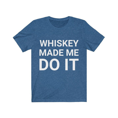 Copy of Whiskey Made Me Do It - Mind Bend Apparel