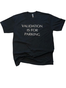 Validation Is For Parking Tee in Black