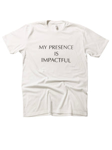 My Presence Is Impactful Shirt - Trunk Series, LLC