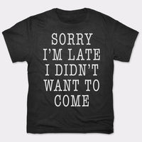 Sorry I'm Late I Didn't Want To Come Mens T-Shirt gifts, gift ideas