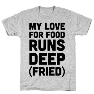 My love for food runs deep fried funny t-shirt gifts, gift ideas