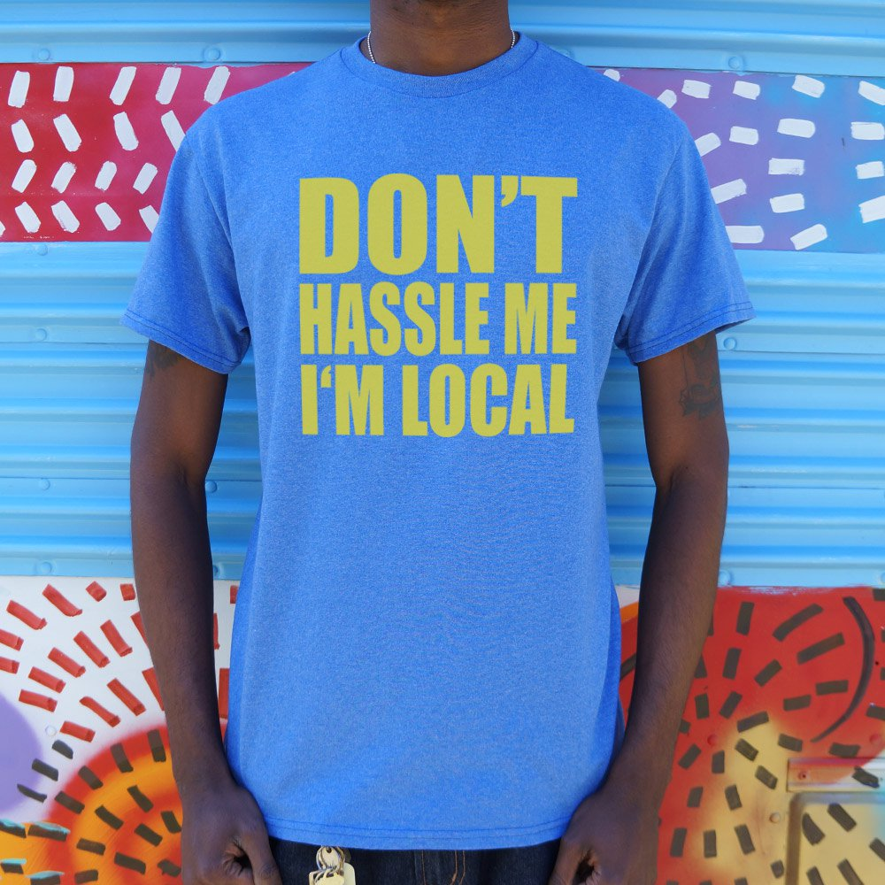 Don't Hassle Me I'm Local T-Shirt gifts, gift ideas