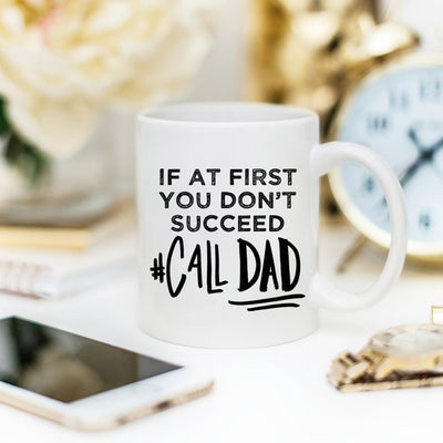 If At First You Don't Succeed Call Dad Mug, Dad gifts, gift ideas