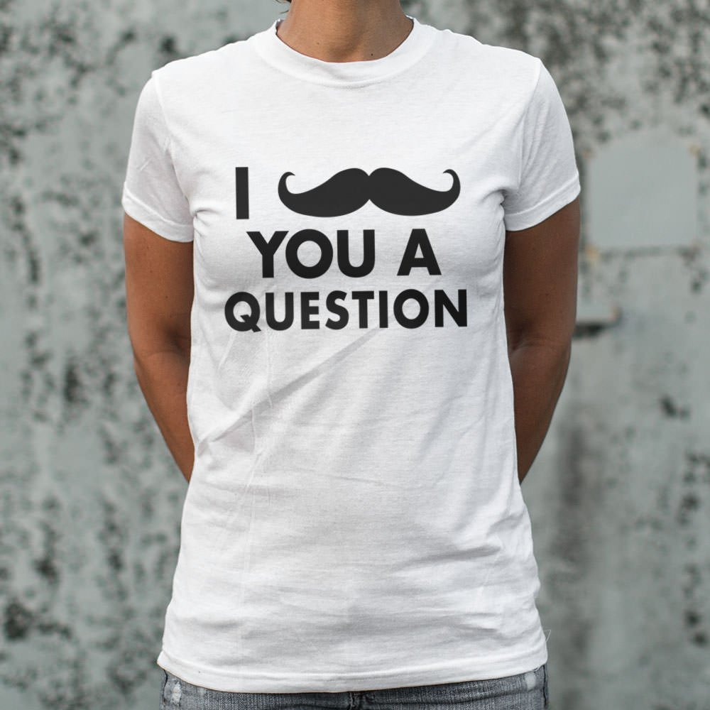 I Mustache You A Question | Ladies Shirt gifts, gift ideas