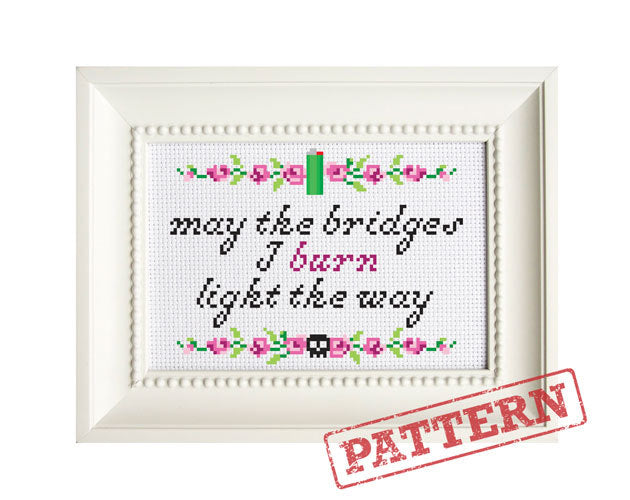 May The Bridges I Burn Light The Way Cross Stitch Pattern