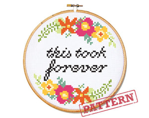 This Took Forever Cross Stitch Pattern