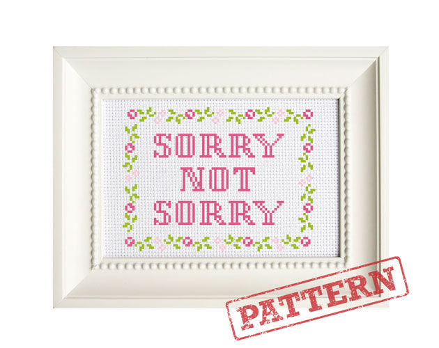 Sorry Not Sorry Cross Stitch Pattern