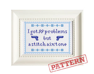 I Got 99 Problems But A Stitch Ain't One Cross Stitch Pattern