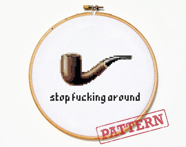This Is A Pipe Stop Fucking Around Cross Stitch Pattern
