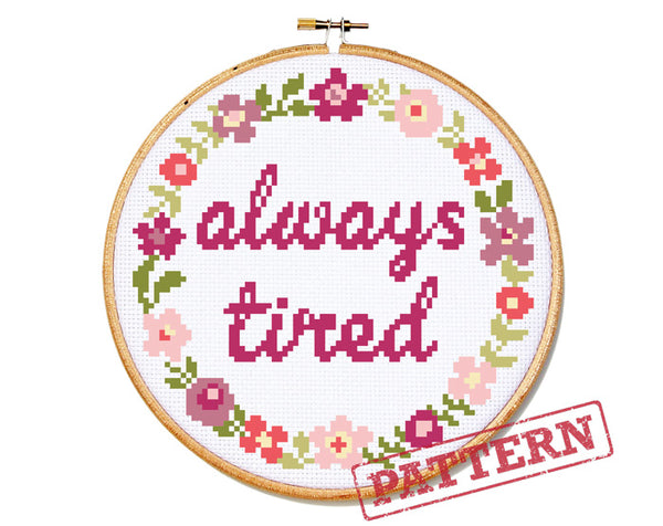 Always Tired Cross Stitch Pattern