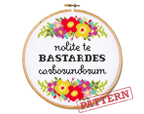 Nolite Te Bastardes Carborundorum Cross Stitch Pattern
