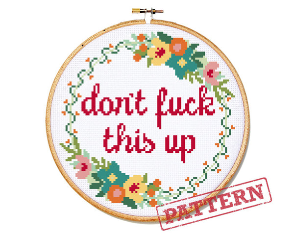 Don't Fuck This Up Cross Stitch Pattern