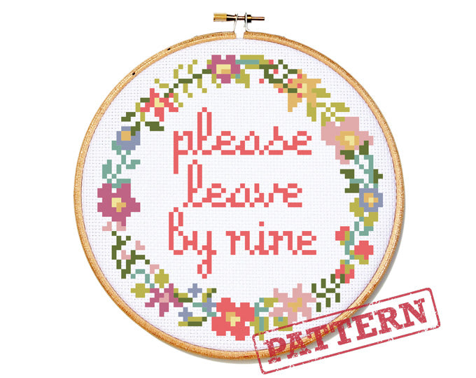 Please Leave By Nine Cross Stitch Pattern