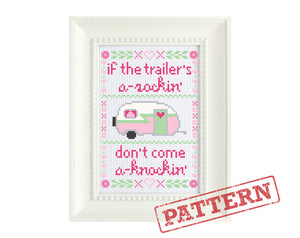 If The Trailer's A-Rockin Don't Come A-Knockin Cross Stitch Pattern