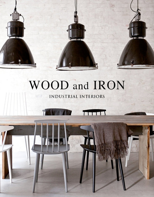 Wood And Iron: Industrial Interiors