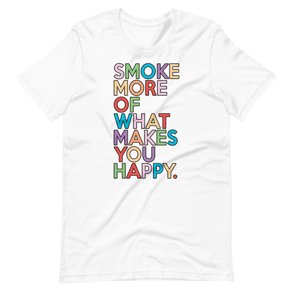 Smoke More Of What Makes You Happy Stoner T-Shirt