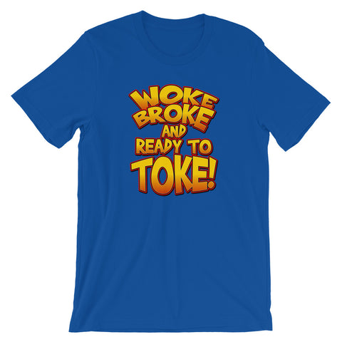 Woke Broke And Ready To Toke Funny Marijuana T-Shirt - Magic Leaf Tees