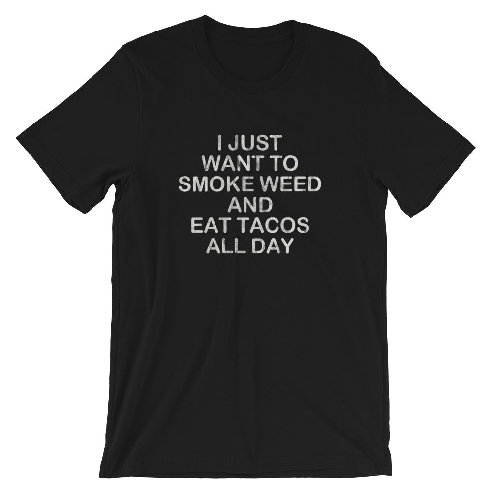 I Just Want To Smoke Weed And Eat Tacos All Day Funny Cannabis T-Shirt - Magic Leaf Tees