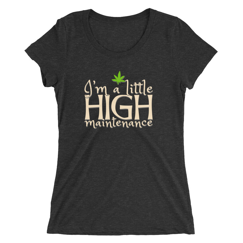 I'm A Little High Maintenance Funny Cannabis Women's T-Shirt - Magic Leaf Tees