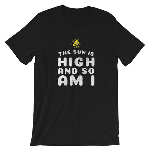 The Sun Is High And So Am I Weed T-Shirt - Magic Leaf Tees