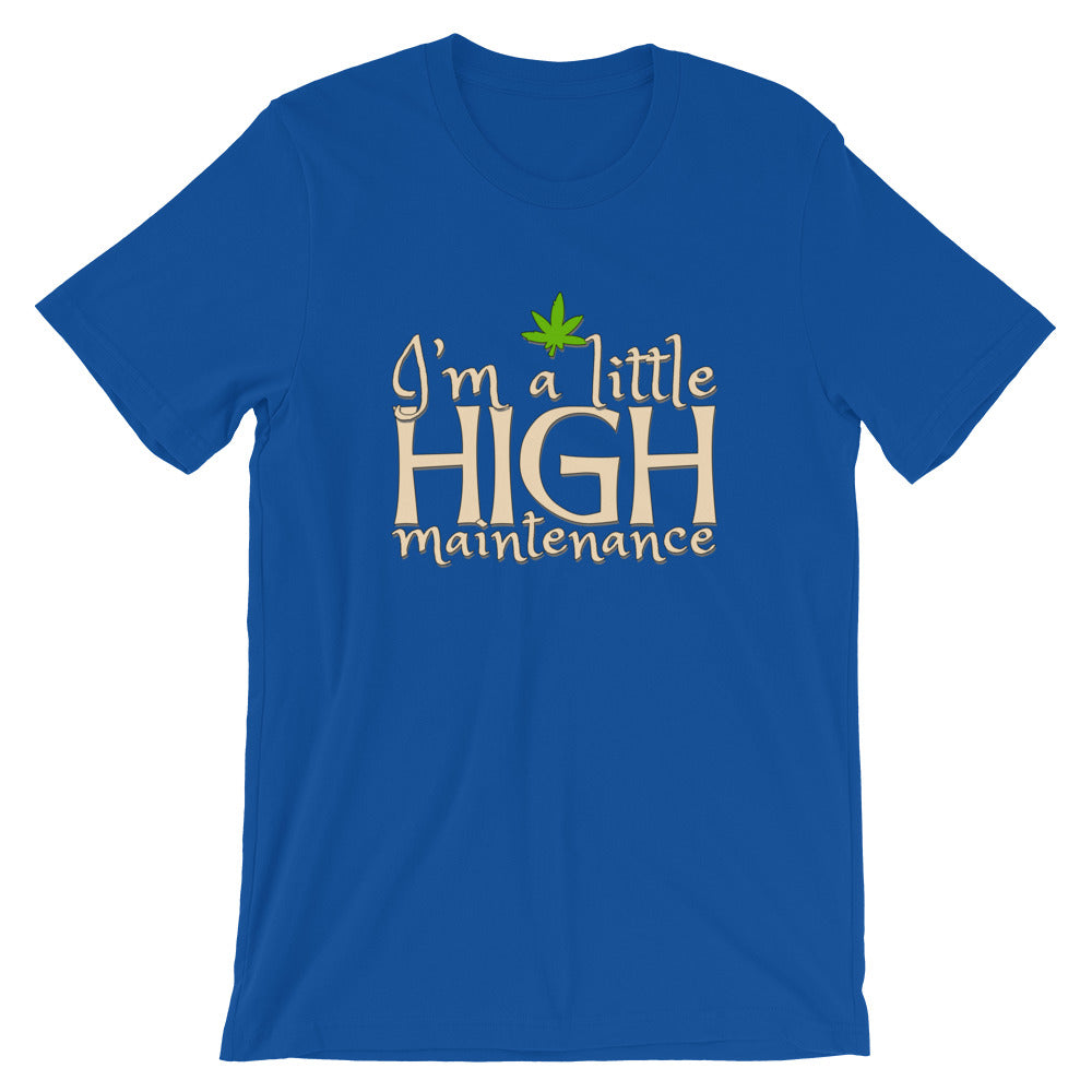 I'm A Little High Maintenance Funny Cannabis T-Shirt - Magic Leaf Tees