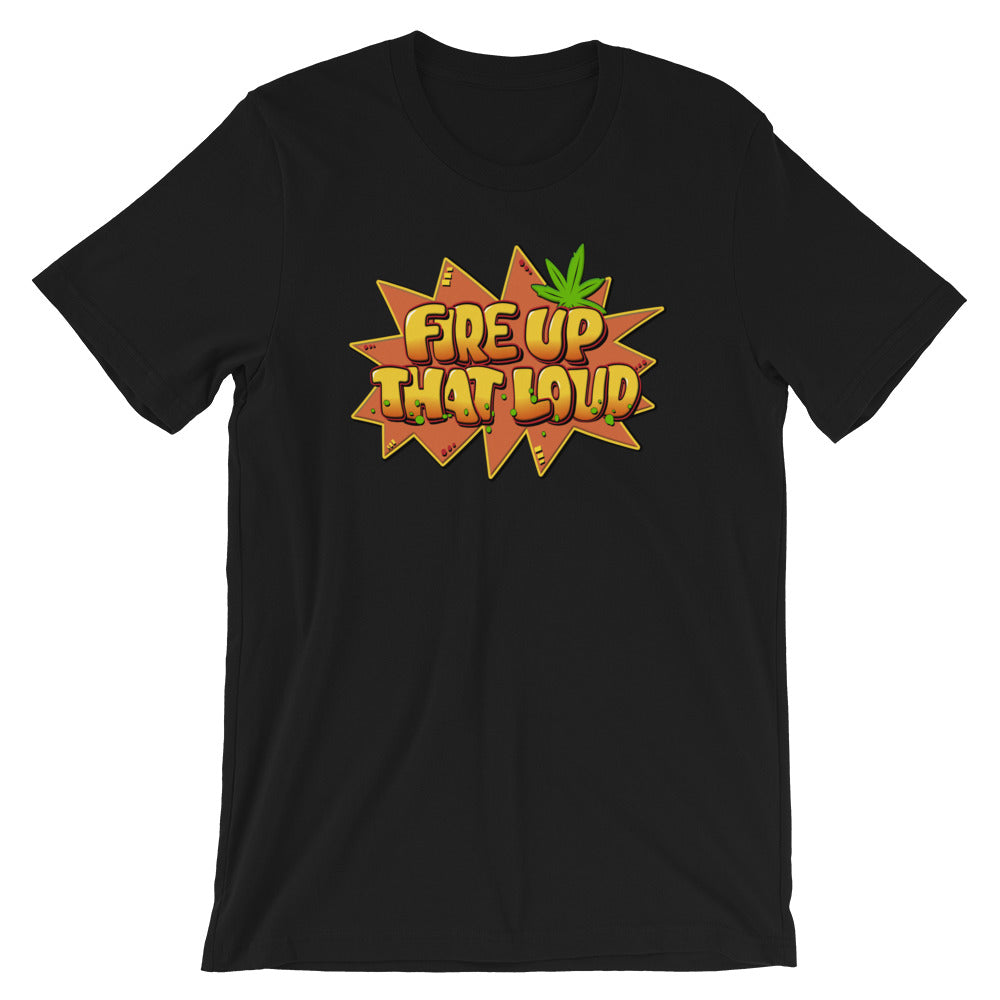 Fire Up That Loud Marijuana T-Shirt - Magic Leaf Tees