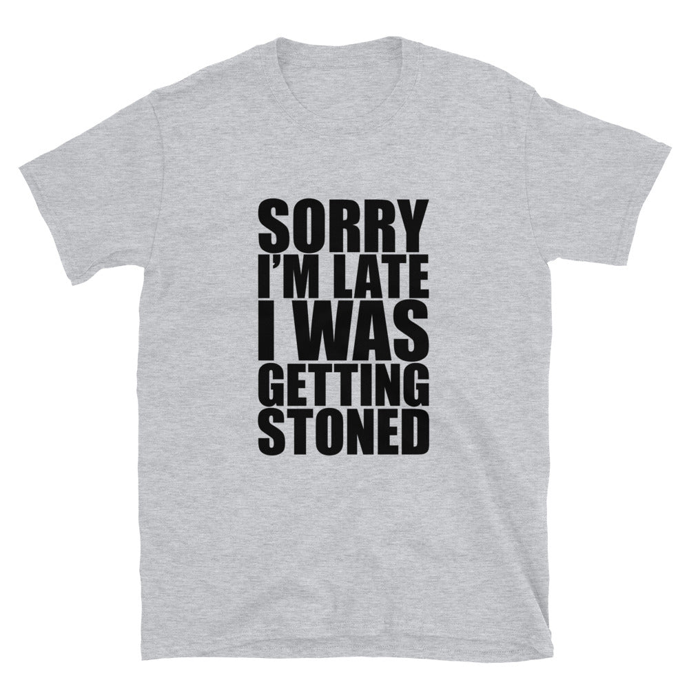 Sorry I'm Late I Was Getting Stoned Funny Stoner T-Shirt - Magic Leaf Tees