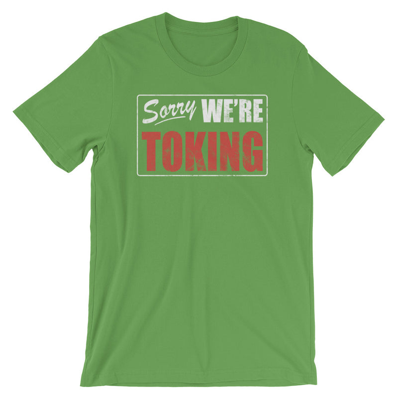 Sorry We're Toking T-Shirt - Magic Leaf Tees