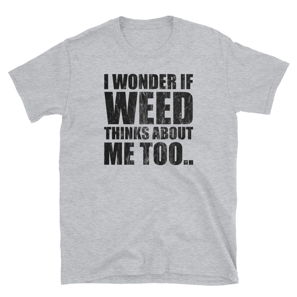 I Wonder If Weed Thinks About Me Too Funny Kush T-Shirt - Magic Leaf Tees