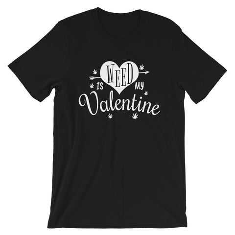 Funny Weed Is My Valentine Marijuana T-Shirt - Magic Leaf Tees