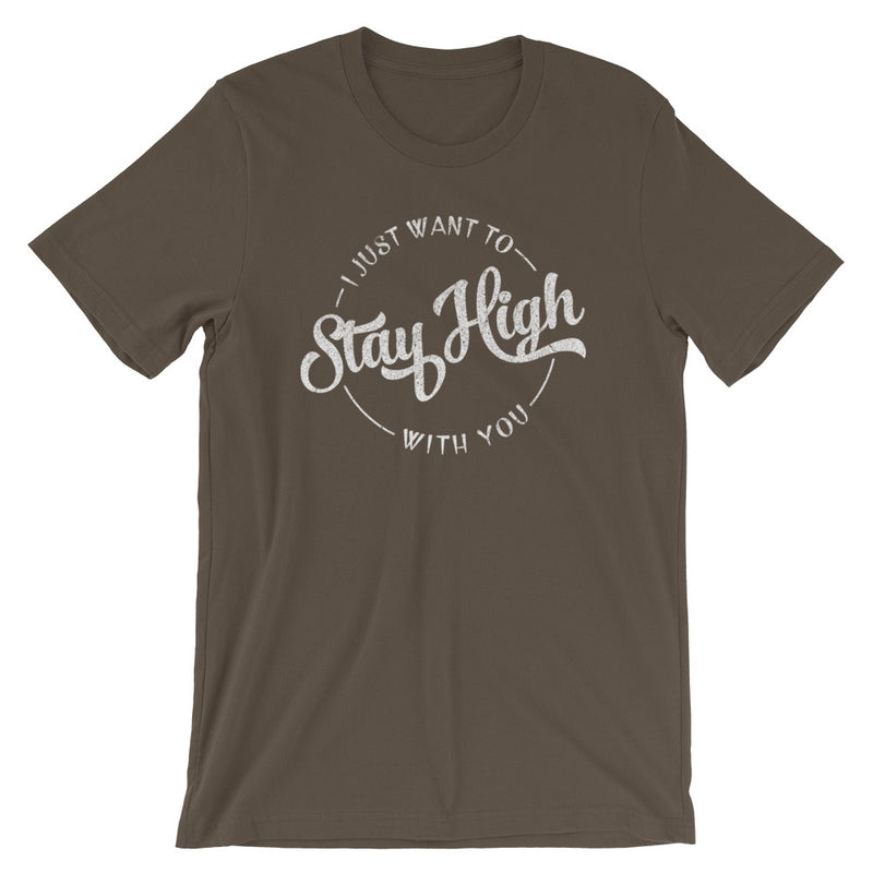 I Just Want To Stay High With You 420 T-Shirt - Magic Leaf Tees