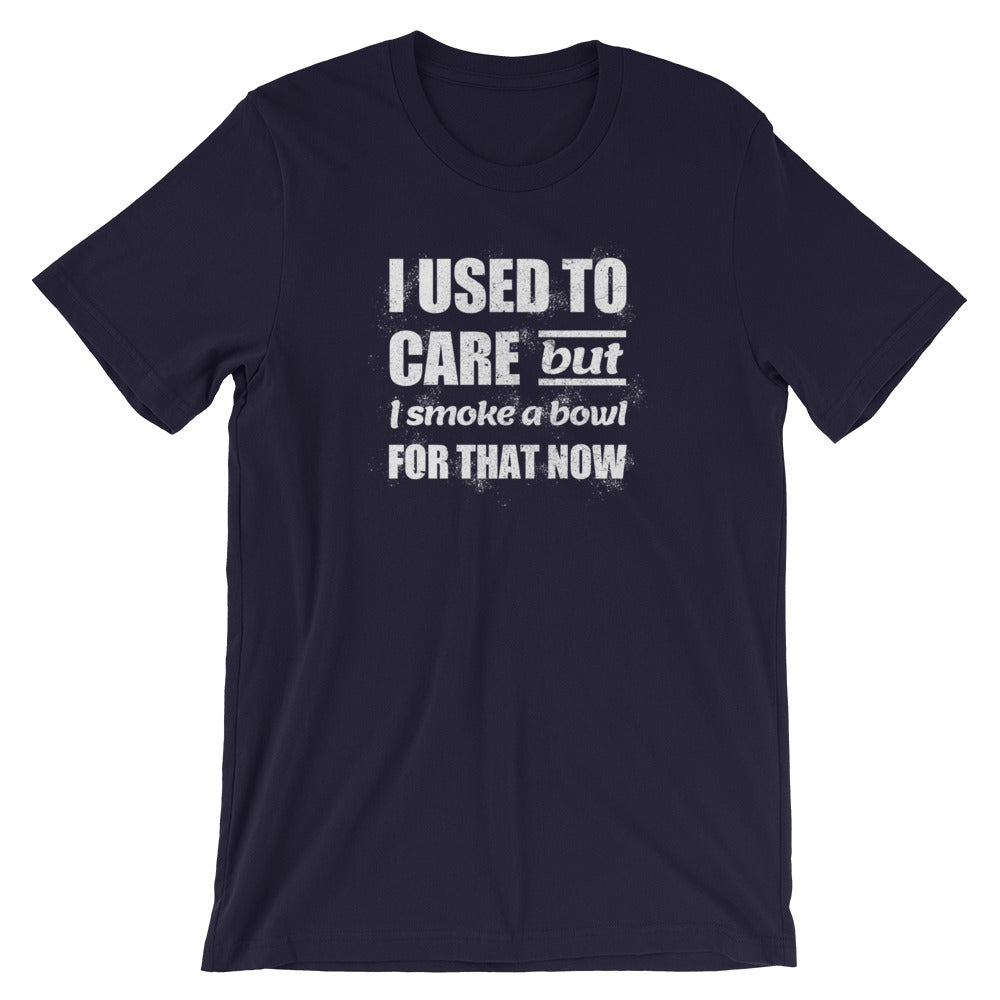 I Used To Care But I Smoke A Bowl For That Now T-Shirt - Magic Leaf Tees