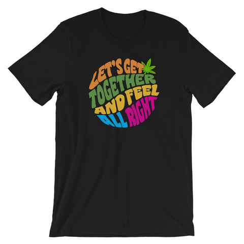 Let's Get Together And Feel All Right 420 Short-Sleeve Unisex T-Shirt