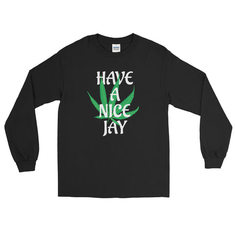 Have A Nice Jay Cannabis Long Sleeve T-Shirt - Magic Leaf Tees