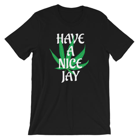 Have A Nice Jay Cannabis T-Shirt - Magic Leaf Tees