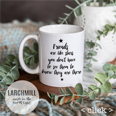 white ceramic mug printed with the words, friends are like stars you don't have to see them to know they are there