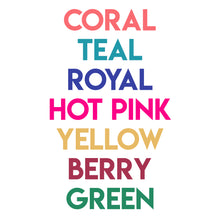 Load image into Gallery viewer, choice of colours for the name to be printed.  Coral, teal, royal blue, hot pink, mustard yellow, berry red and green.