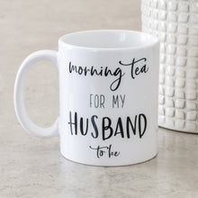 Load image into Gallery viewer, Morning Tea for my Husband/Wife to be MUG