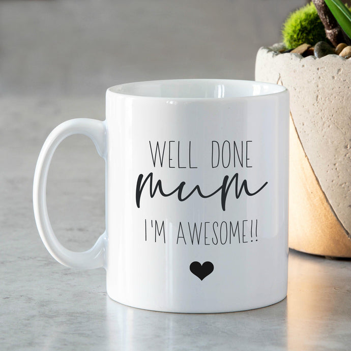 Mum Mug | Well Done Mum I'm Awesome!!