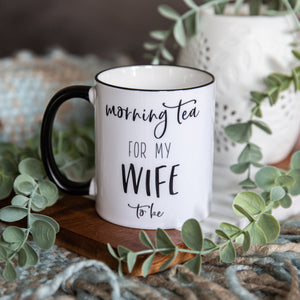 Morning Tea for my Husband/Wife to be MUG