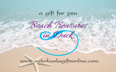 Shopping for someone else but not sure what to give them? Give them the gift of choice with a gift card from Beach Treasures in Duck for our great shopping site, OUTER BANKS GIFTS ONLINE!  Gift cards are delivered by email and contain instructions to redeem them when shopping online (at checkout). Our gift cards have no additional processing fees.