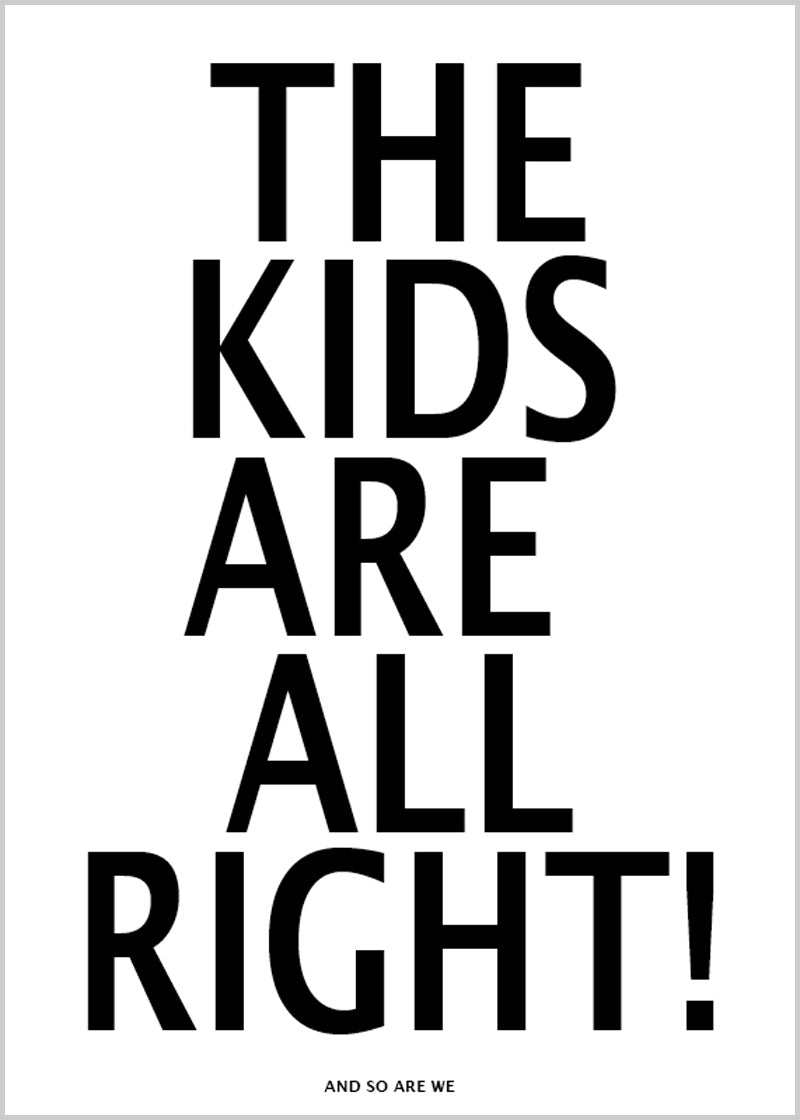 The Kids Are Alright Print