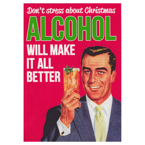 Don't Stress About Christmas. Alcohol Will Make It All Better Greeting Card