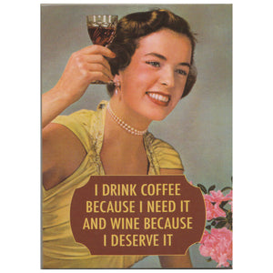 I Drink Coffee Because I Need It And Wine Because I Deserve It Fridge Magnet