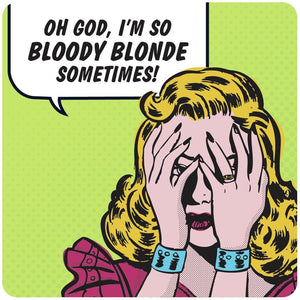 "Single coaster - ""Oh God, I'm so bloody blonde sometimes!"""